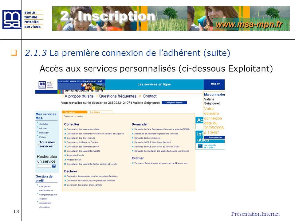 www.msa-mpn.fr Présentation Internet 18 2.1.3 La première connexion de ladhérent (suite) Accès aux services personnalisés (ci-dessous Exploitant) 2. I