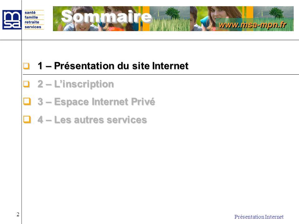 www.msa-mpn.fr Présentation Internet 2 1 – Présentation du site Internet 1 – Présentation du site Internet 2 – Linscription 2 – Linscription 3 – Espac