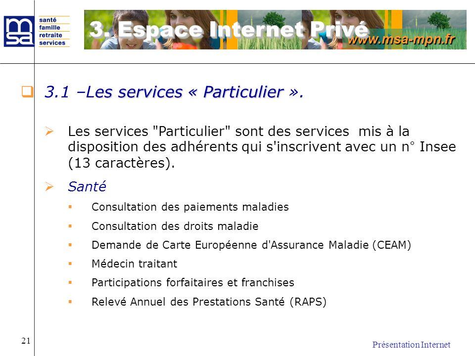 www.msa-mpn.fr Présentation Internet 21 es services « Particulier 3.1 –Les services « Particulier ». Les services