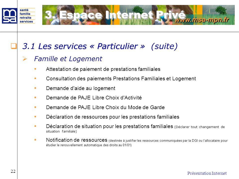 www.msa-mpn.fr Présentation Internet 22 Les services « Particulier » 3.1 Les services « Particulier » (suite) Famille et Logement Attestation de paiem
