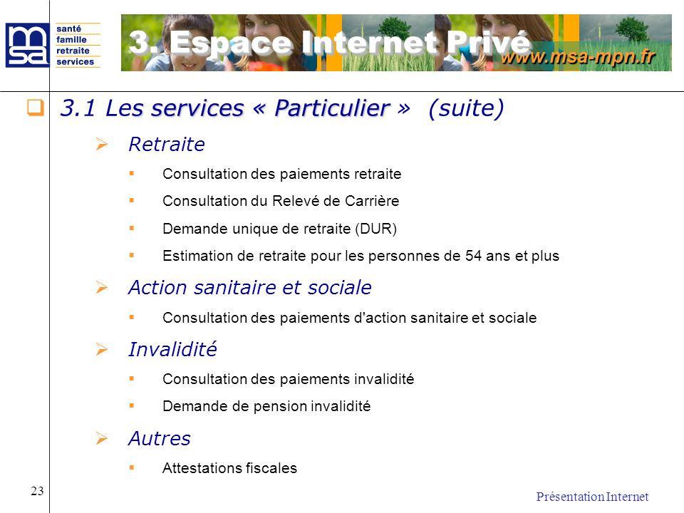 www.msa-mpn.fr Présentation Internet 23 s services « Particulier 3.1 Les services « Particulier » (suite) Retraite Consultation des paiements retraite