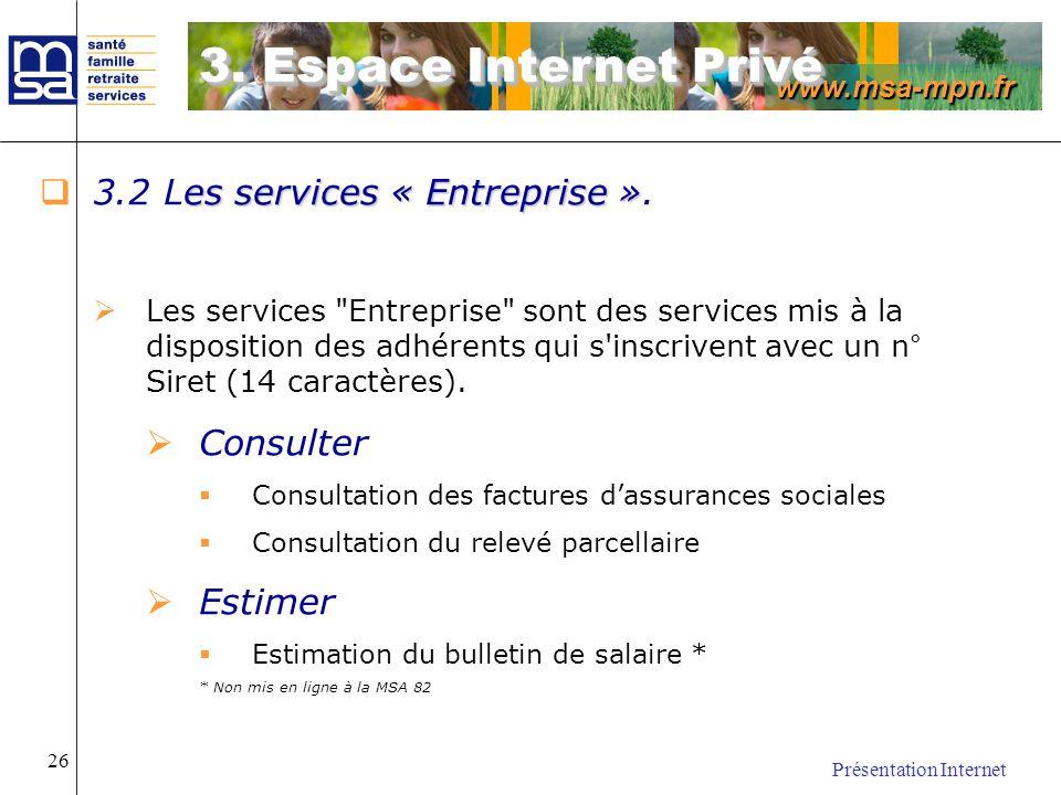 www.msa-mpn.fr Présentation Internet 26 es services « Entreprise » 3.2 Les services « Entreprise ». Les services