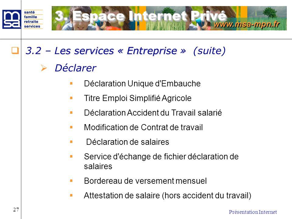 www.msa-mpn.fr Présentation Internet 27 es services « Entreprise » 3.2 – Les services « Entreprise » (suite) Déclarer Déclaration Unique d'Embauche Ti