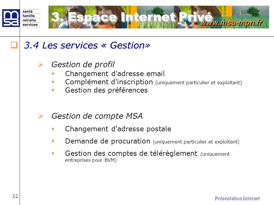 www.msa-mpn.fr Présentation Internet 32 es services « Gestion 3.4 Les services « Gestion» Gestion de profil Changement d'adresse email Complément d'in