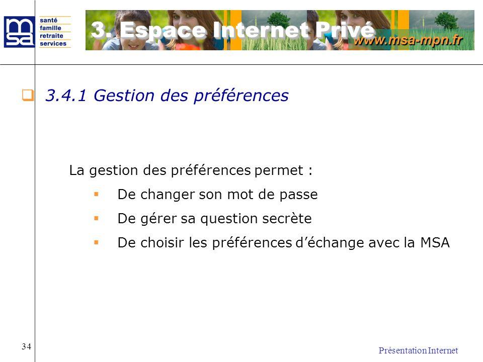 www.msa-mpn.fr Présentation Internet 34 3.4.1 Gestion des préférences La gestion des préférences permet : De changer son mot de passe De gérer sa ques