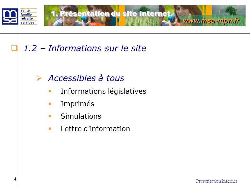 www.msa-mpn.fr Présentation Internet 5 1.2 – Informations sur le site (suite) Accès nécessitant une habilitation Accès à l Espace Internet Privé Services soumis à habilitation Identifiant / mot de passe Services personnalisés 1.