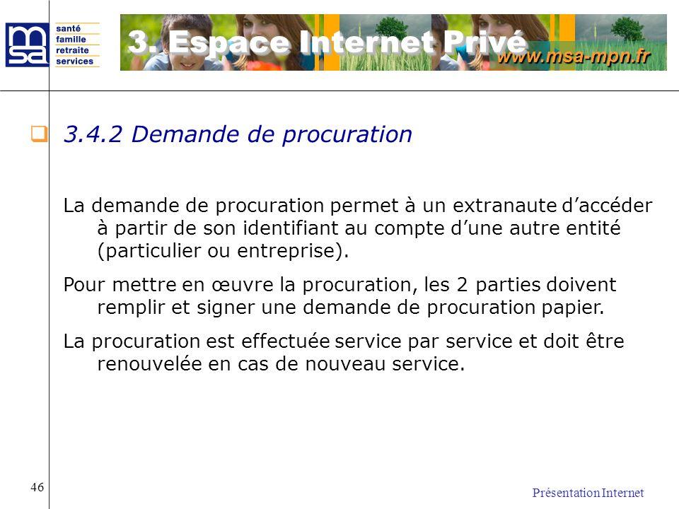 www.msa-mpn.fr Présentation Internet 46 3.4.2 Demande de procuration La demande de procuration permet à un extranaute daccéder à partir de son identif