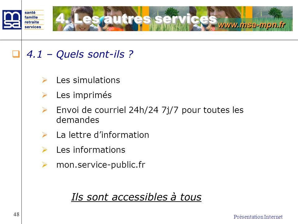 www.msa-mpn.fr Présentation Internet 48 4.1 – Quels sont-ils ? Les simulations Les imprimés Envoi de courriel 24h/24 7j/7 pour toutes les demandes La
