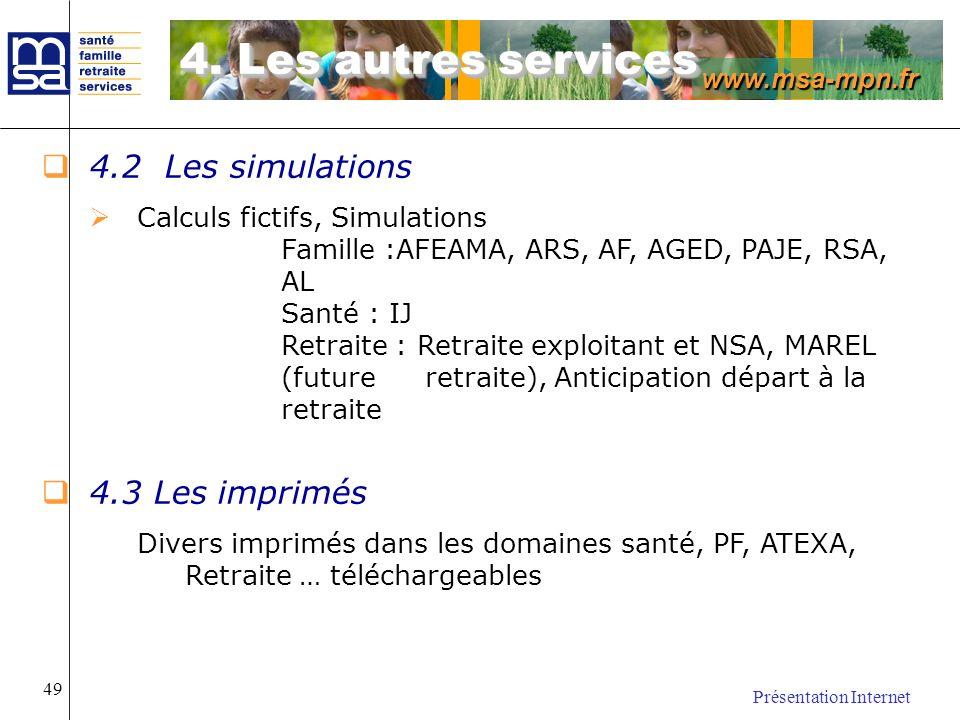 www.msa-mpn.fr Présentation Internet 49 4.2 Les simulations Calculs fictifs, Simulations Famille :AFEAMA, ARS, AF, AGED, PAJE, RSA, AL Santé : IJ Retr