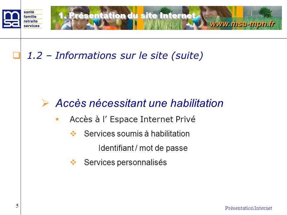 www.msa-mpn.fr Présentation Internet 5 1.2 – Informations sur le site (suite) Accès nécessitant une habilitation Accès à l Espace Internet Privé Servi