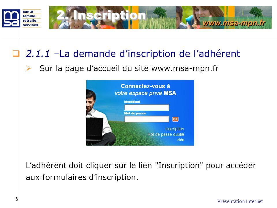 www.msa-mpn.fr Présentation Internet 8 2.1.1 –La demande dinscription de ladhérent Sur la page daccueil du site www.msa-mpn.fr Ladhérent doit cliquer