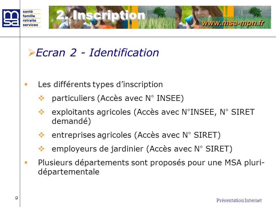 www.msa-mpn.fr Présentation Internet 9 Les différents types dinscription particuliers (Accès avec N° INSEE) exploitants agricoles (Accès avec N°INSEE,