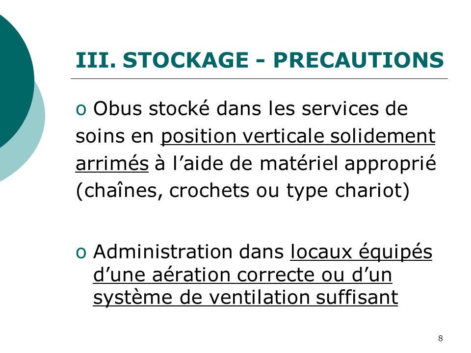 8 III.STOCKAGE - PRECAUTIONS oObus stocké dans les services de soins en position verticale solidement arrimés à laide de matériel approprié (chaînes,