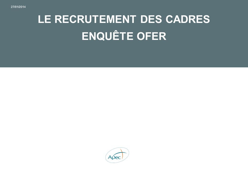 27/01/2014 LE RECRUTEMENT DES CADRES ENQUÊTE OFER