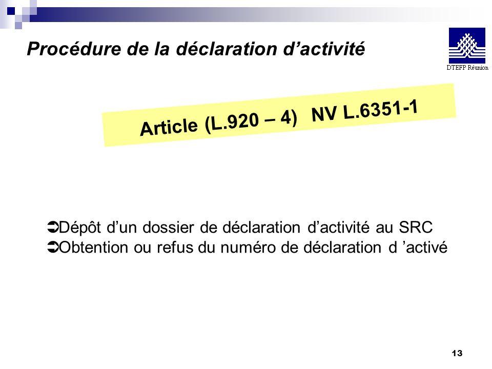 13 Procédure de la déclaration dactivité Ü Dépôt dun dossier de déclaration dactivité au SRC Ü Obtention ou refus du numéro de déclaration d activé Ar