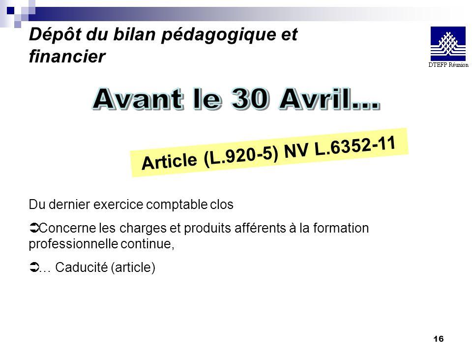 16 Article (L.920-5) NV L.6352-11 Du dernier exercice comptable clos Ü Concerne les charges et produits afférents à la formation professionnelle conti
