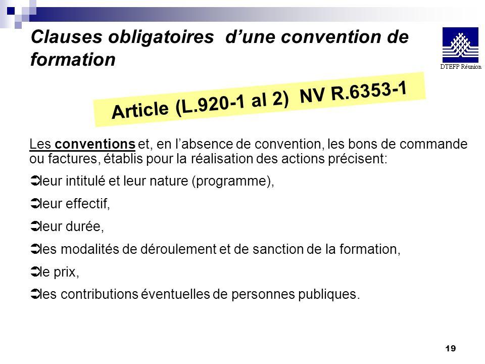 19 Clauses obligatoires dune convention de formation Article (L.920-1 al 2) NV R.6353-1 Les conventions et, en labsence de convention, les bons de com