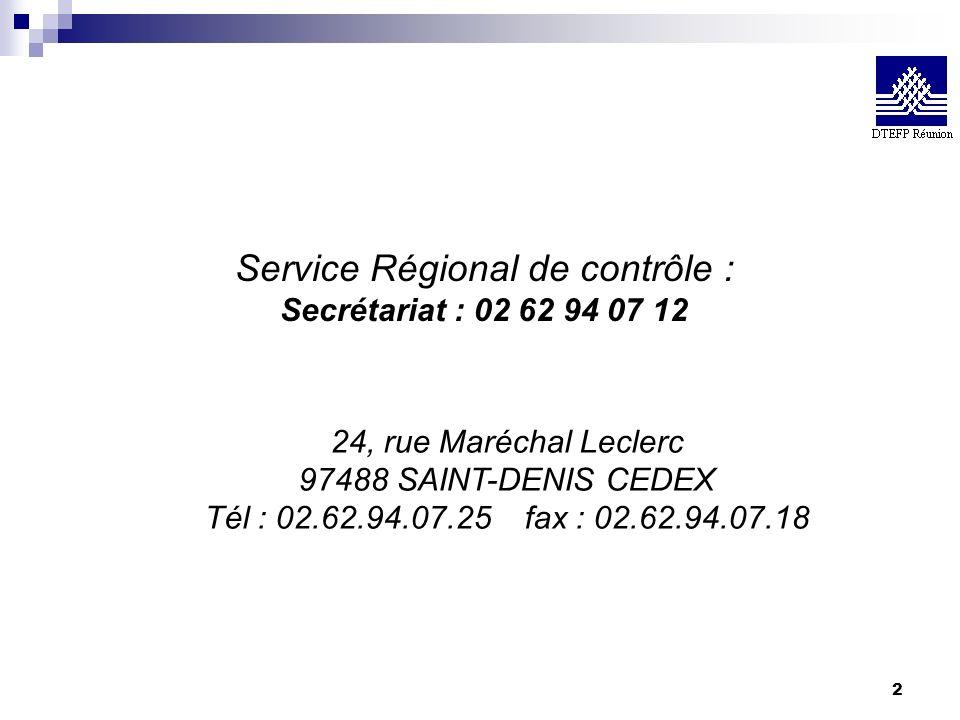 2 Service Régional de contrôle : Secrétariat : 02 62 94 07 12 24, rue Maréchal Leclerc 97488 SAINT-DENIS CEDEX Tél : 02.62.94.07.25 fax : 02.62.94.07.