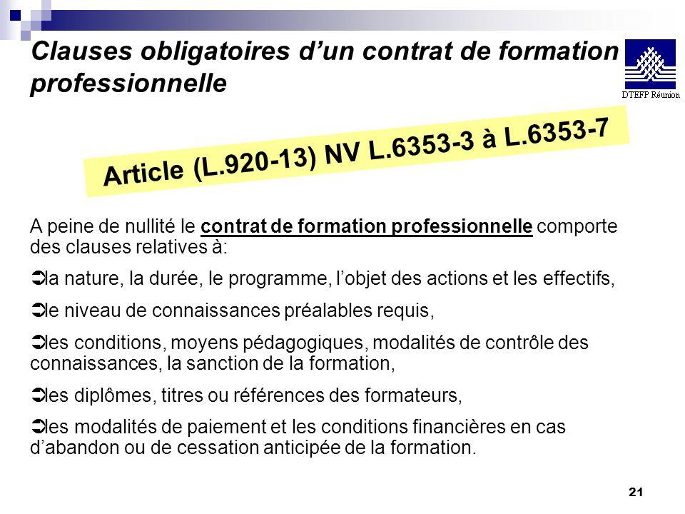 21 Clauses obligatoires dun contrat de formation professionnelle Article (L.920-13) NV L.6353-3 à L.6353-7 A peine de nullité le contrat de formation