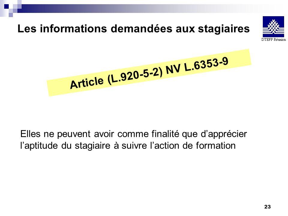 23 Les informations demandées aux stagiaires Article (L.920-5-2) NV L.6353-9 Elles ne peuvent avoir comme finalité que dapprécier laptitude du stagiai