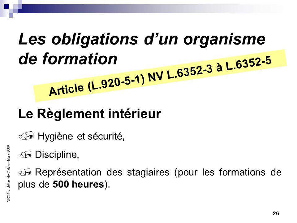 26 Les obligations dun organisme de formation Article (L.920-5-1) NV L.6352-3 à L.6352-5 Le Règlement intérieur / Hygiène et sécurité, / Discipline, /