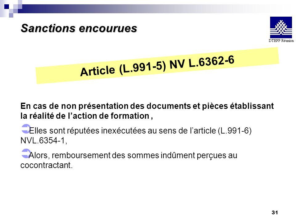 31 Article (L.991-5) NV L.6362-6 En cas de non présentation des documents et pièces établissant la réalité de laction de formation, Ü Elles sont réput