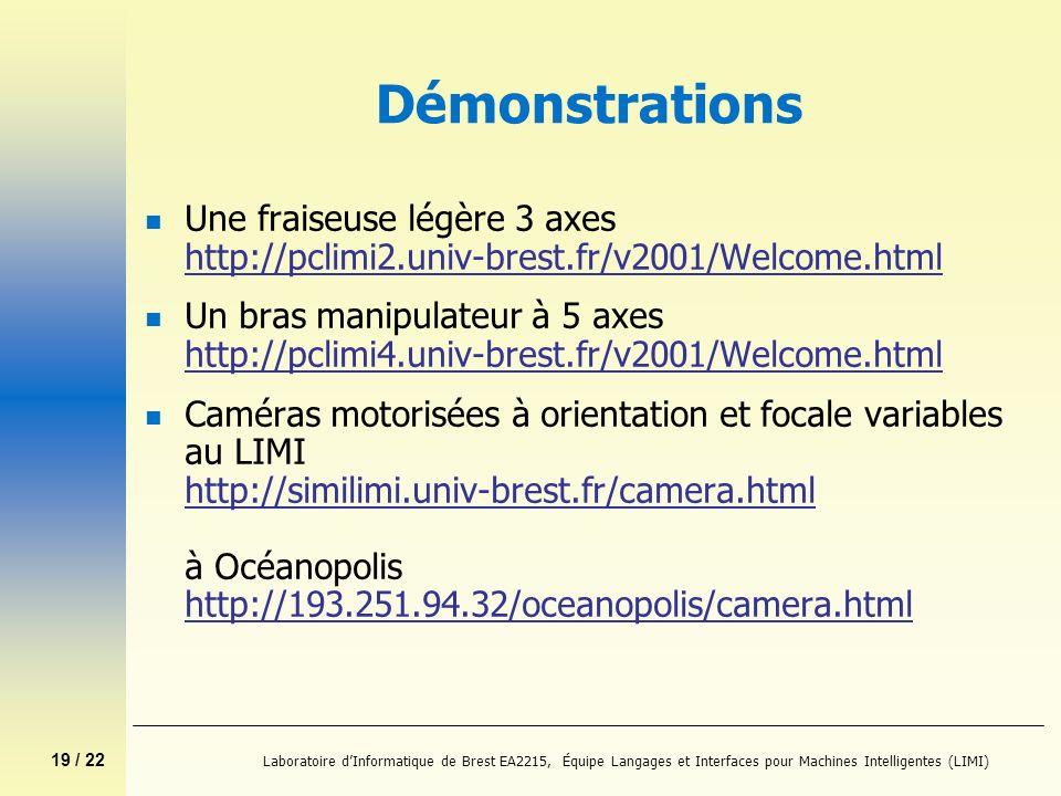 19 / 22 Laboratoire dInformatique de Brest EA2215, Équipe Langages et Interfaces pour Machines Intelligentes (LIMI) Démonstrations n Une fraiseuse lég