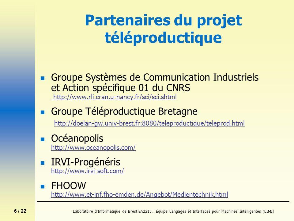 6 / 22 Laboratoire dInformatique de Brest EA2215, Équipe Langages et Interfaces pour Machines Intelligentes (LIMI) Partenaires du projet téléproductiq