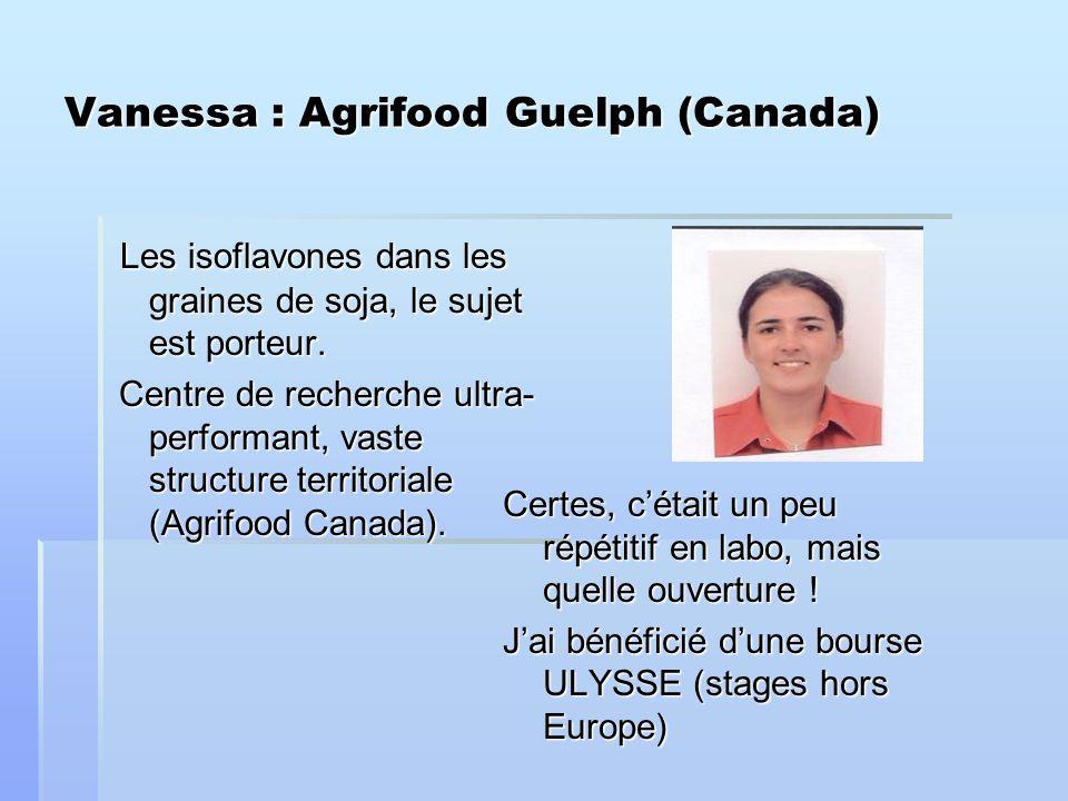Vanessa : Agrifood Guelph (Canada) Les isoflavones dans les graines de soja, le sujet est porteur.