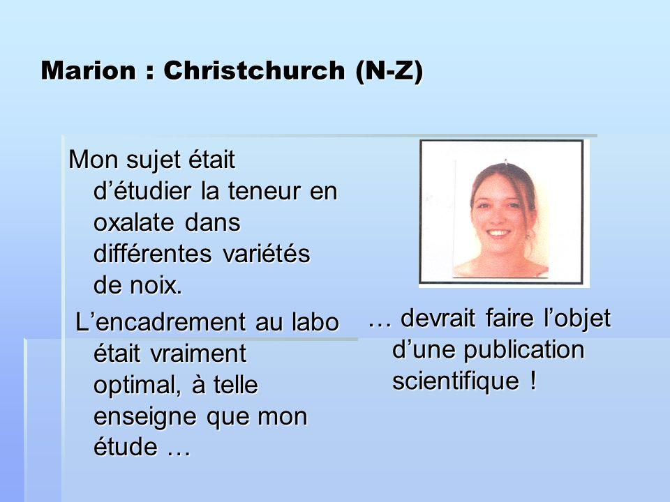 Marion : Christchurch (N-Z) Mon sujet était détudier la teneur en oxalate dans différentes variétés de noix.