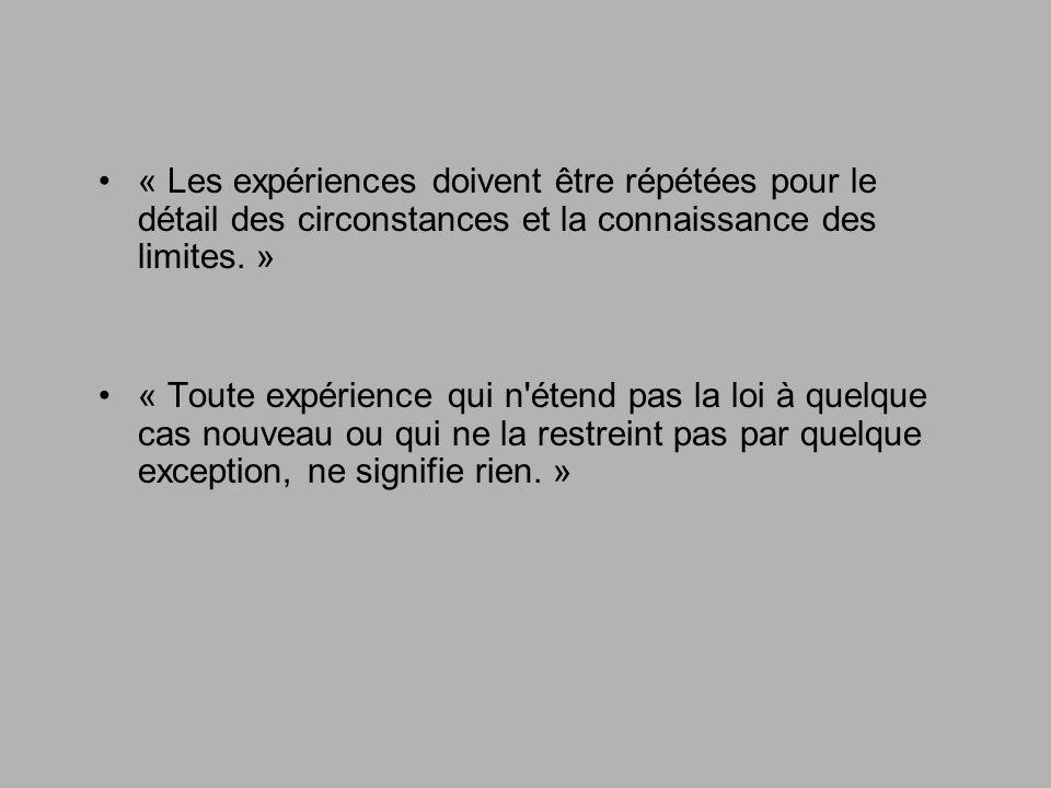 « Les expériences doivent être répétées pour le détail des circonstances et la connaissance des limites.