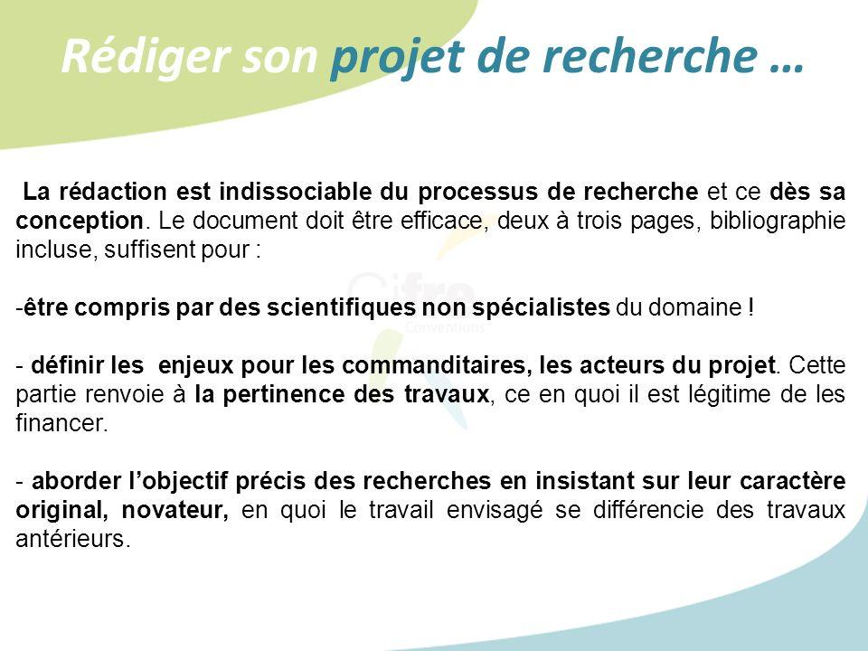 Rédiger son projet de recherche … La rédaction est indissociable du processus de recherche et ce dès sa conception. Le document doit être efficace, de