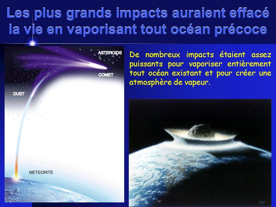 Les plus grands impacts auraient effacé la vie en vaporisant tout océan précoce De nombreux impacts étaient assez puissants pour vaporiser entièrement