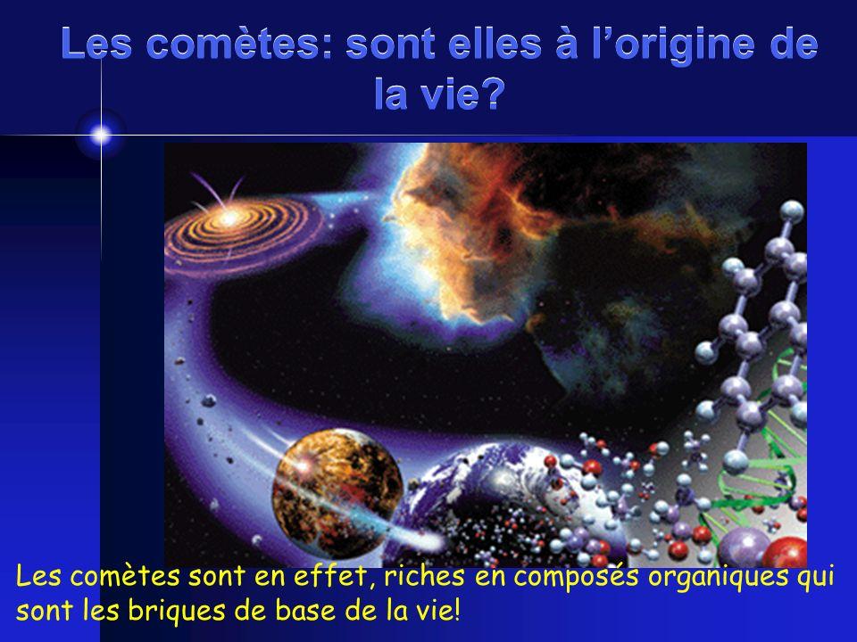 Les comètes: sont elles à lorigine de la vie? Les comètes sont en effet, riches en composés organiques qui sont les briques de base de la vie!