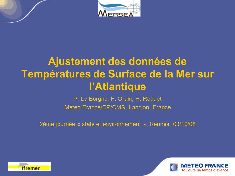 Ajustement de biais sur les données satellitaires Contexte http://www.mersea.eu.org/Satellite/sst_mission.html http://www.mersea.eu.org/Satellite/sst_mission.html Méthode + validation Conclusion + sujet détude