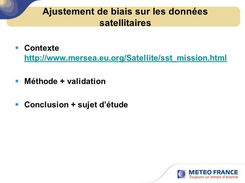 Ajustement de biais sur les données satellitaires Contexte http://www.mersea.eu.org/Satellite/sst_mission.html http://www.mersea.eu.org/Satellite/sst_
