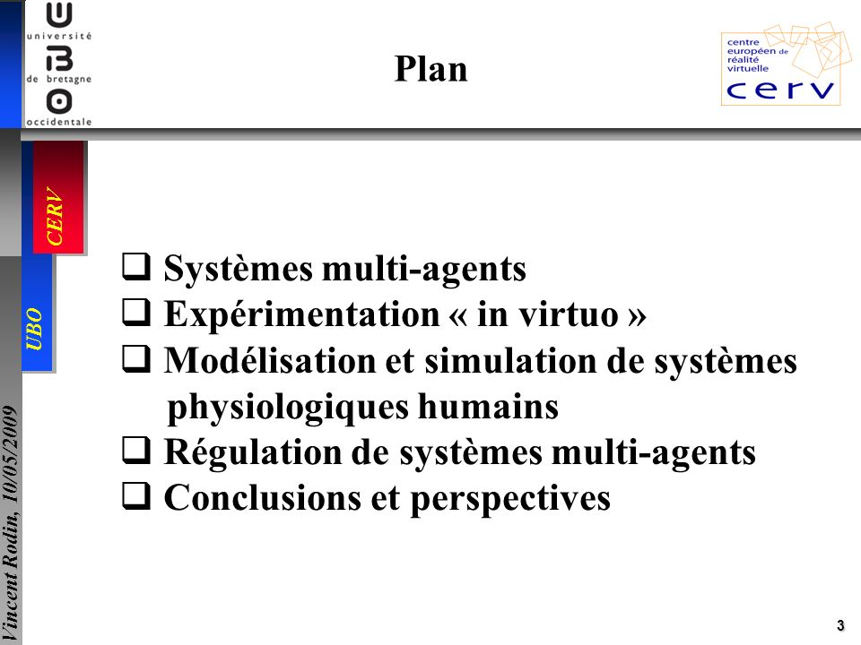 3 UBO CERV Vincent Rodin, 10/05/2009 Plan Systèmes multi-agents Expérimentation « in virtuo » Modélisation et simulation de systèmes physiologiques hu