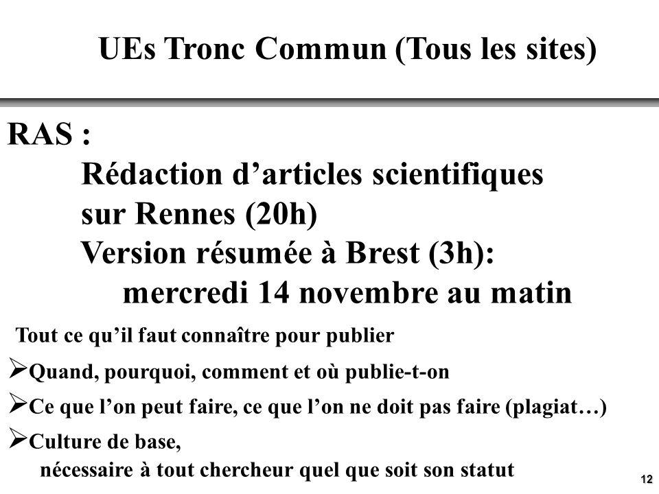 12 UEs Tronc Commun (Tous les sites) RAS : Rédaction darticles scientifiques sur Rennes (20h) Version résumée à Brest (3h): mercredi 14 novembre au ma