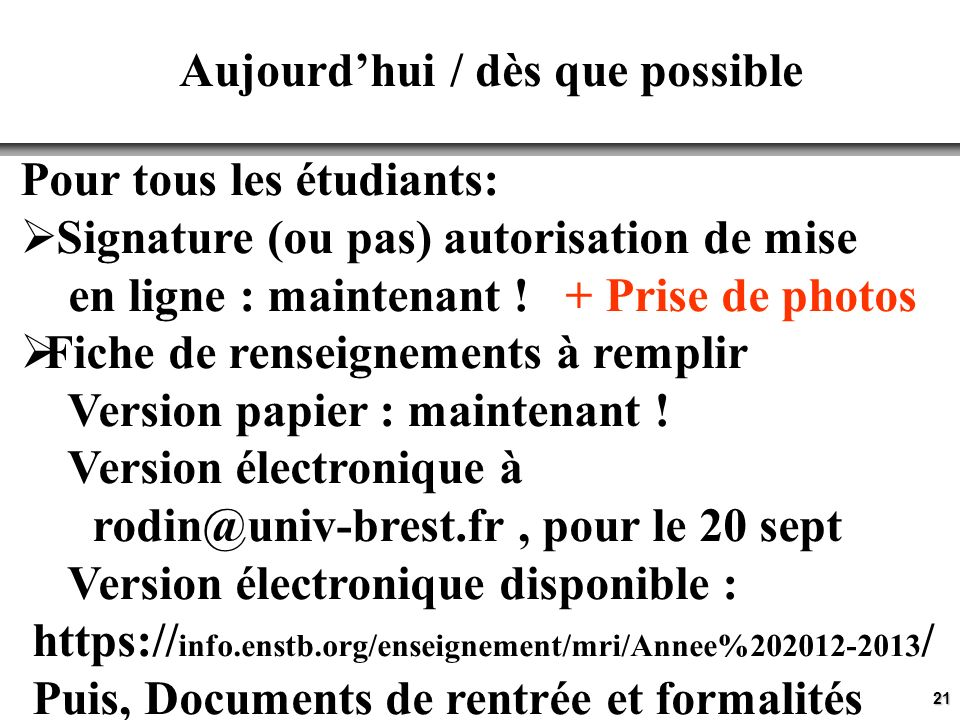 21 Aujourdhui / dès que possible Pour tous les étudiants: Signature (ou pas) autorisation de mise en ligne : maintenant ! + Prise de photos Fiche de r