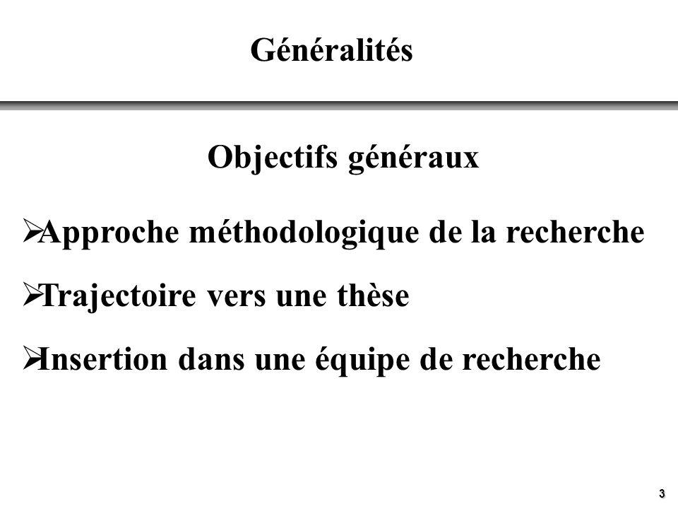 3 Généralités Objectifs généraux Approche méthodologique de la recherche Trajectoire vers une thèse Insertion dans une équipe de recherche