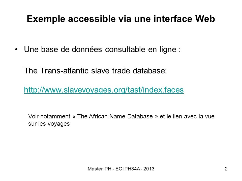 Master IPH - EC IPH84A - 20132 Exemple accessible via une interface Web Une base de données consultable en ligne : The Trans-atlantic slave trade data
