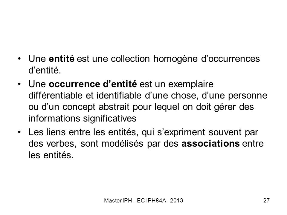 Master IPH - EC IPH84A - 201327 Une entité est une collection homogène doccurrences dentité. Une occurrence dentité est un exemplaire différentiable e