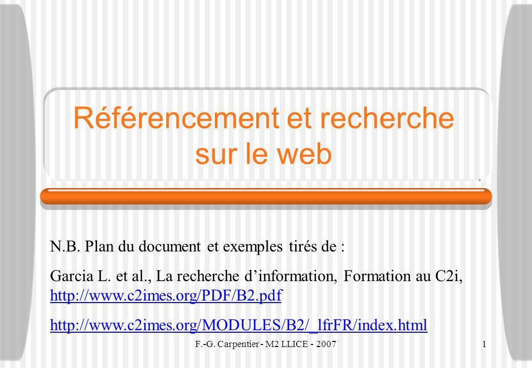 F.-G. Carpentier - M2 LLICE - 20071 Référencement et recherche sur le web N.B. Plan du document et exemples tirés de : Garcia L. et al., La recherche