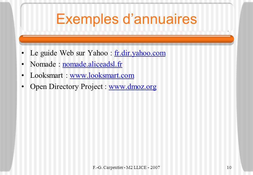F.-G. Carpentier - M2 LLICE - 200710 Exemples dannuaires Le guide Web sur Yahoo : fr.dir.yahoo.comfr.dir.yahoo.com Nomade : nomade.aliceadsl.frnomade.