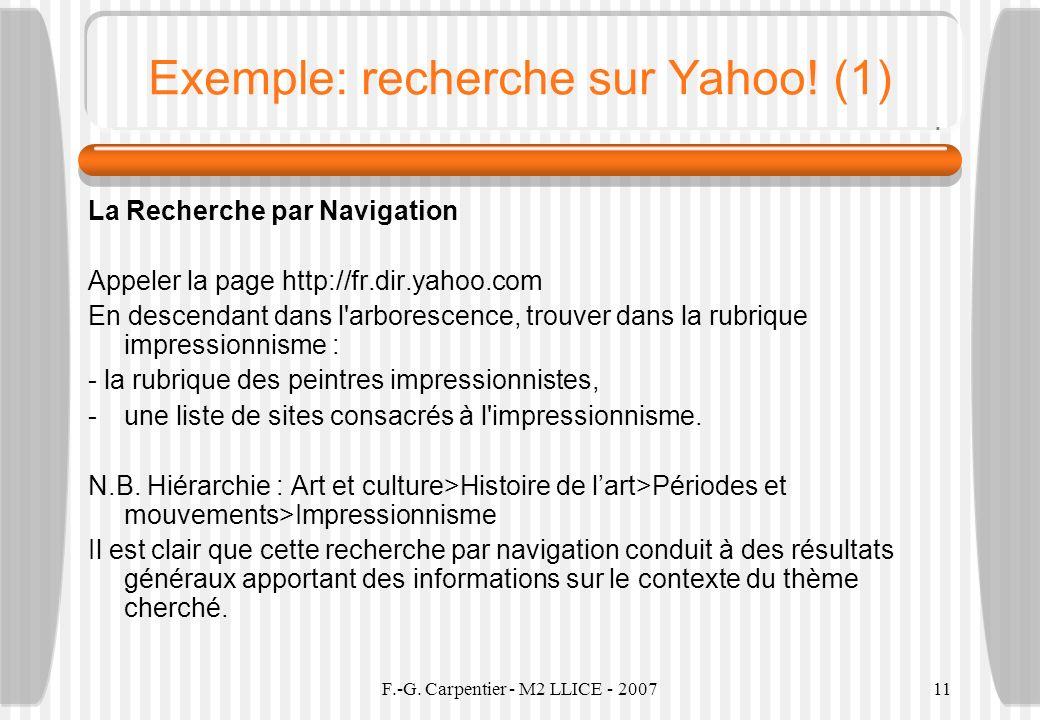 F.-G. Carpentier - M2 LLICE - 200711 Exemple: recherche sur Yahoo! (1) La Recherche par Navigation Appeler la page http://fr.dir.yahoo.com En descenda