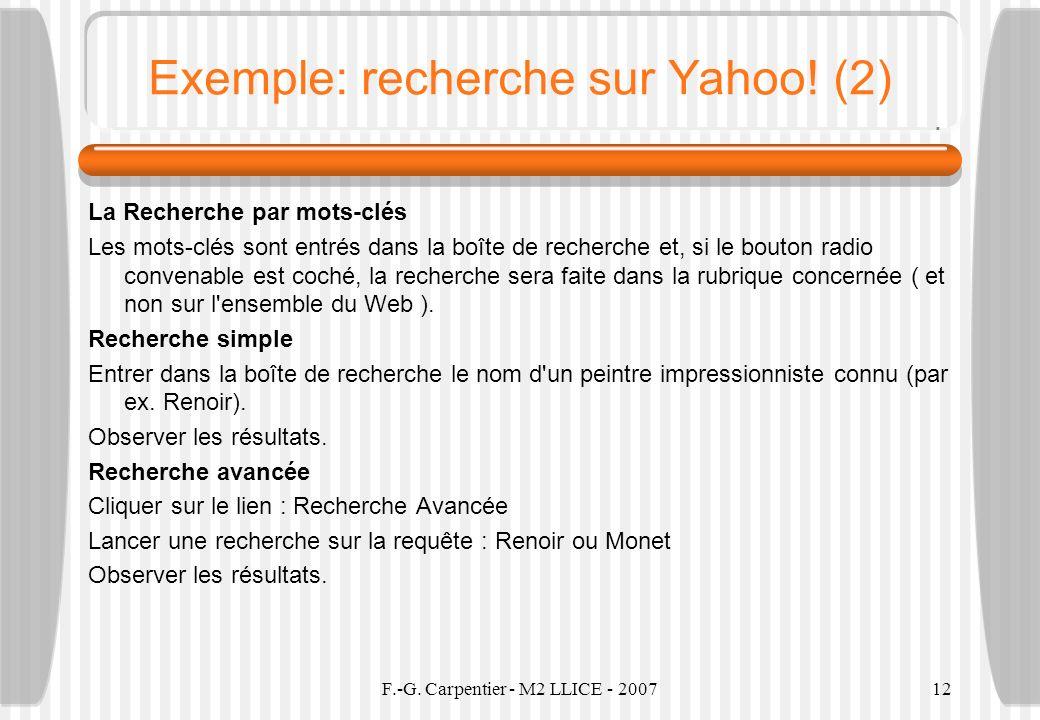 F.-G. Carpentier - M2 LLICE - 200712 Exemple: recherche sur Yahoo! (2) La Recherche par mots-clés Les mots-clés sont entrés dans la boîte de recherche