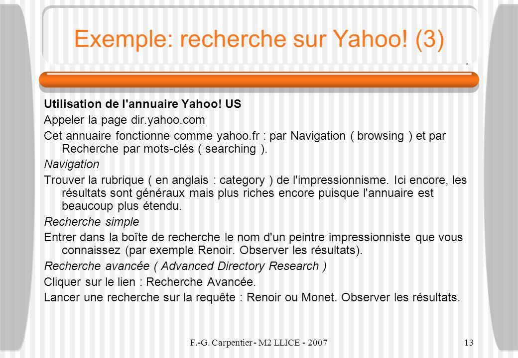 F.-G. Carpentier - M2 LLICE - 200713 Exemple: recherche sur Yahoo! (3) Utilisation de l'annuaire Yahoo! US Appeler la page dir.yahoo.com Cet annuaire
