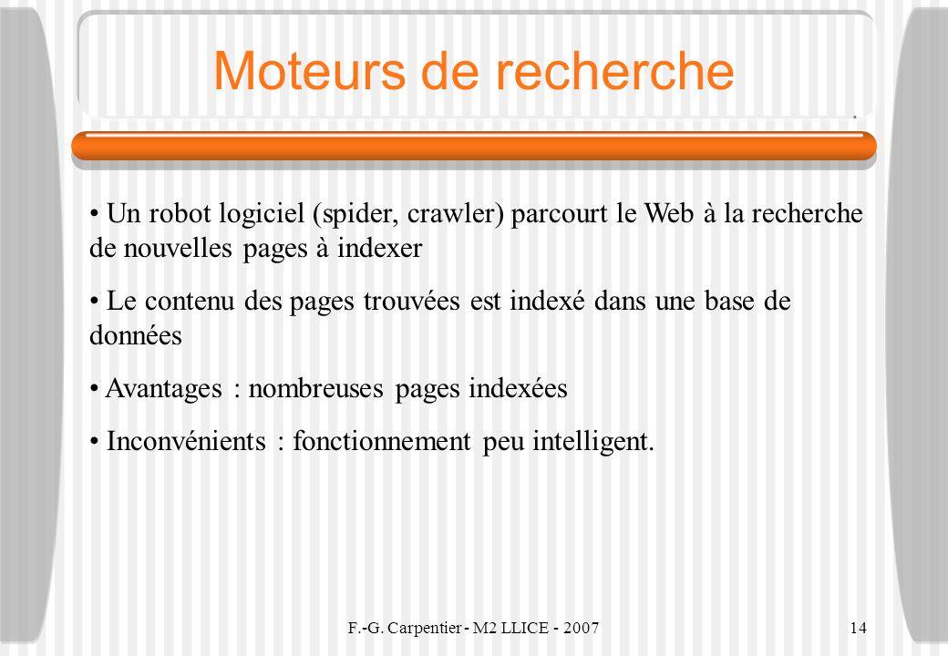 F.-G. Carpentier - M2 LLICE - 200714 Moteurs de recherche Un robot logiciel (spider, crawler) parcourt le Web à la recherche de nouvelles pages à inde