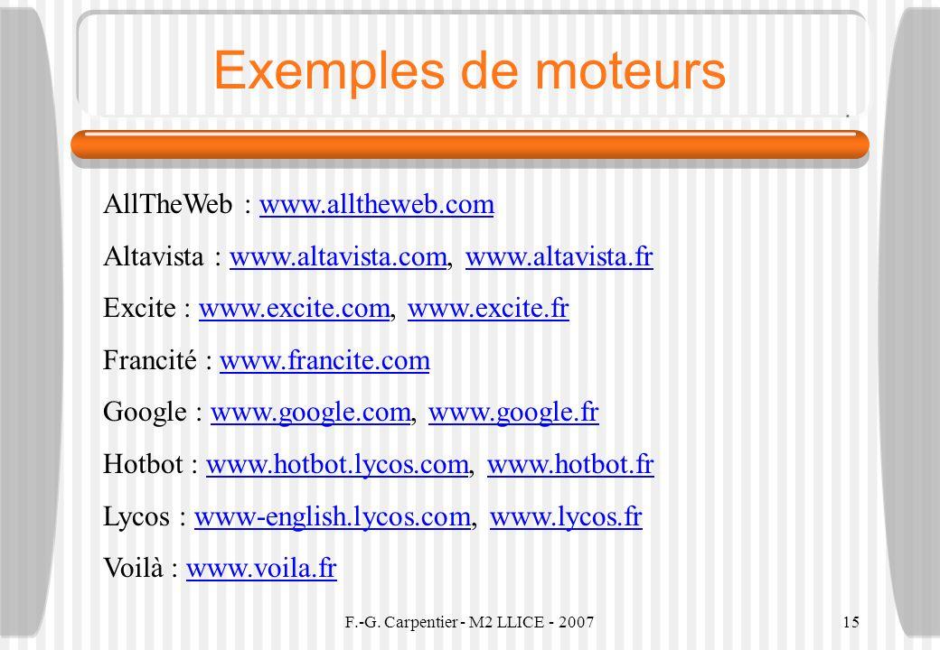 F.-G. Carpentier - M2 LLICE - 200715 Exemples de moteurs AllTheWeb : www.alltheweb.comwww.alltheweb.com Altavista : www.altavista.com, www.altavista.f
