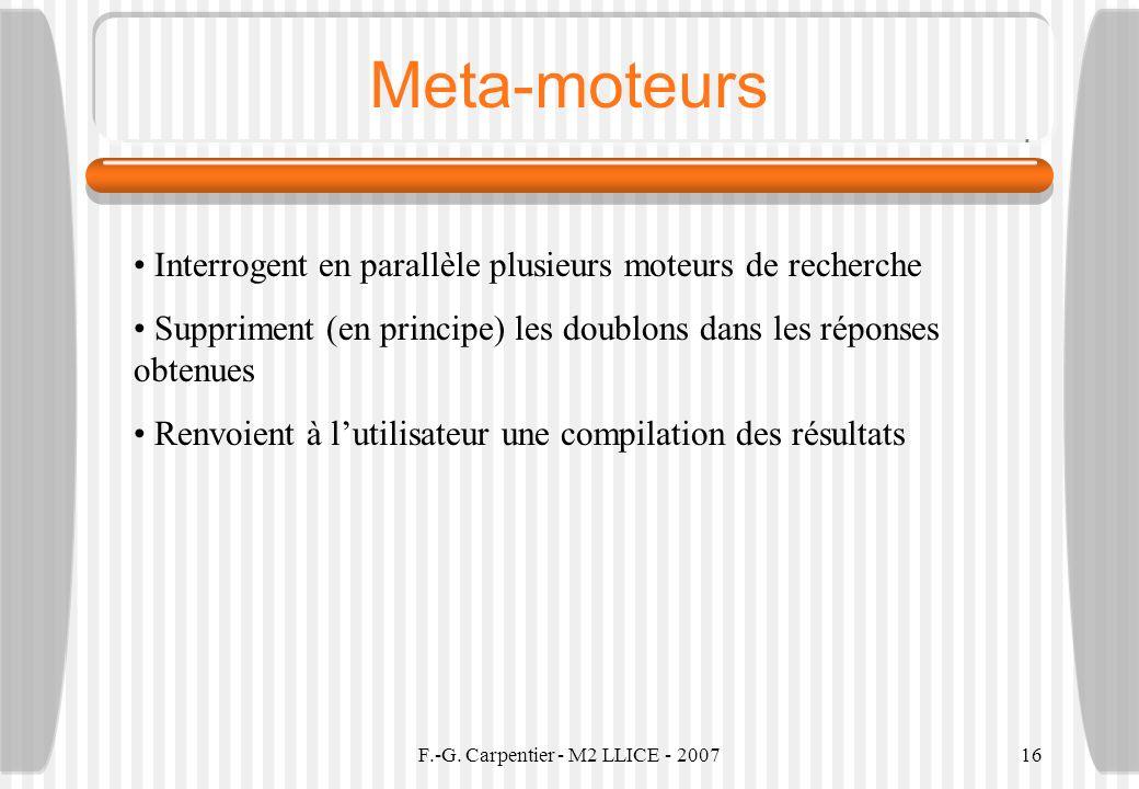 F.-G. Carpentier - M2 LLICE - 200716 Meta-moteurs Interrogent en parallèle plusieurs moteurs de recherche Suppriment (en principe) les doublons dans l